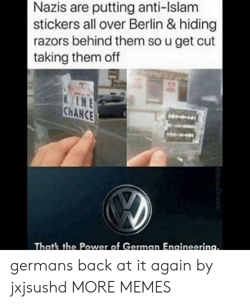 Islam: Nazis are putting anti-Islam  stickers all over Berlin & hiding  razors behind them so u get cut  taking them off  INE  CHANCE  That's the Power of German Engineerina. germans back at it again by jxjsushd MORE MEMES