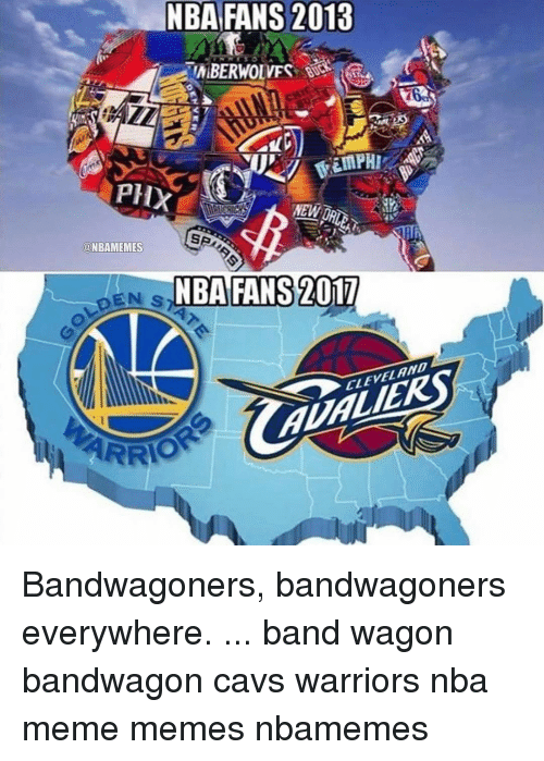 Cavs, Memes, and 🤖: NBA FANS 2013  MPHI  PHX  @NBAMEMES  NBA FANS 2017  EN S  AVALIER  ARRIO Bandwagoners, bandwagoners everywhere. ... band wagon bandwagon cavs warriors nba meme memes nbamemes