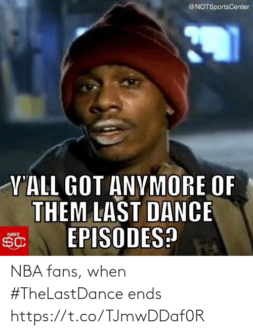 Ends: NBA fans, when #TheLastDance ends https://t.co/TJmwDDaf0R