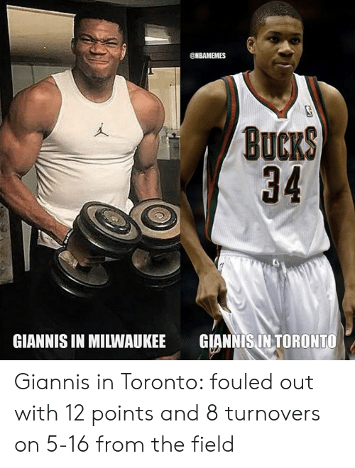 Nba, Milwaukee, and Toronto: @NBAMEMES  BuCKS  34  GIANNIS IN MILWAUKEE  GIANNIS IN TORONTO Giannis in Toronto: fouled out with 12 points and 8 turnovers on 5-16 from the field