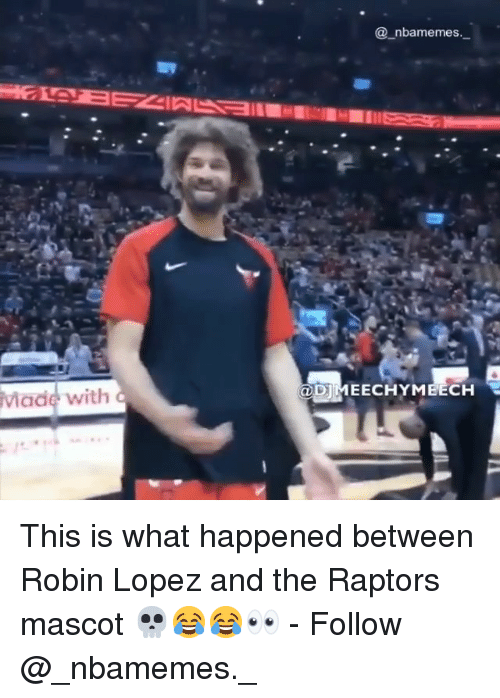 Memes, 🤖, and Robin: @_nbamemes  DIMEECHYMBECH  Made  with This is what happened between Robin Lopez and the Raptors mascot 💀😂😂👀 - Follow @_nbamemes._