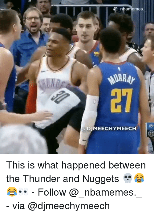 Memes, 🤖, and Thunder: nbamemes  @DJMEECHYMEECH This is what happened between the Thunder and Nuggets 💀😂😂👀 - Follow @_nbamemes._ - via @djmeechymeech