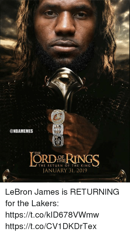 Los Angeles Lakers, LeBron James, and Memes: @NBAMEMES  ORDRINGS  THE  THE  THE RETURN OF THE KING  JANUARY 31, 2019 LeBron James is RETURNING for the Lakers: https://t.co/kID678VWmw https://t.co/CV1DKDrTex