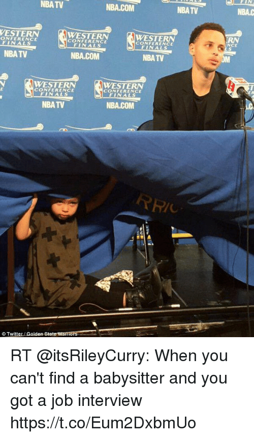 Western Conference Finals: NBATV  NBA.COM  NBA TV  NBA.C  VESTERN  ONFERENCE  FINALS  WESTERN  CONFERENCE  WESTERN  CONFERENCE  FINALS  RN  NCE  NBATV  NBA.COM  NBATV  OM  WESTERN  WESTERN  CONFERENCE  FINALS  CONFERENCE  FINALS  NBA TV  NBA.COM  ⓒTwitteriGolden State wamore. RT @itsRileyCurry: When you can't find a babysitter and you got a job interview https://t.co/Eum2DxbmUo