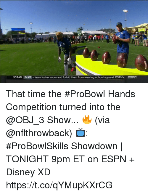 Apparel: NCAAM  DUKE  team locker room and forbid them from wearing school apparel ESPN's  ESF That time the #ProBowl Hands Competition turned into the @OBJ_3 Show... 🔥 (via @nflthrowback)   📺: #ProBowlSkills Showdown   TONIGHT 9pm ET on ESPN + Disney XD https://t.co/qYMupKXrCG