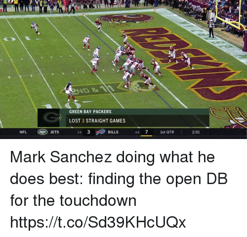 Green Bay Packers, Nfl, and Sports: ND 11  GREEN BAY PACKERS  LOST 3 STRAIGHT GAMES  NFL  BILLS  48 7 1st QTR  JETS  3-9  2:01 Mark Sanchez doing what he does best: finding the open DB for the touchdown https://t.co/Sd39KHcUQx