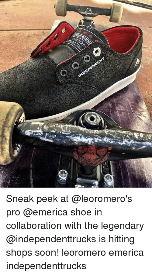 Memes, Soon..., and Pro: NDEPE  NDENT  0 Sneak peek at @leoromero's pro @emerica shoe in collaboration with the legendary @independenttrucks is hitting shops soon! leoromero emerica independenttrucks