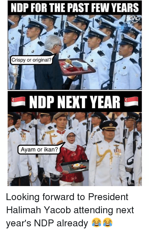 past-few-years: NDP FOR THE PAST FEW YEARS  Crispy or original?  NDP NEKT YEAR  Ayam or ikan? Looking forward to President Halimah Yacob attending next year's NDP already 😂😂