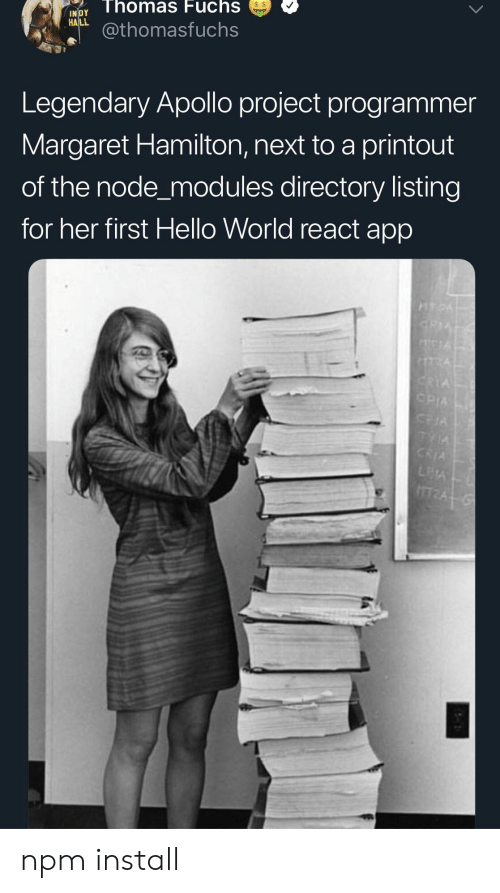 Margaret Hamilton: NDThomas  Fuchs  INİDY  RAL@thomasfuchs  Legendary Apollo project programmer  Margaret Hamilton, next to a printout  of the node_modules directory listing  for her first Hello World react app npm install