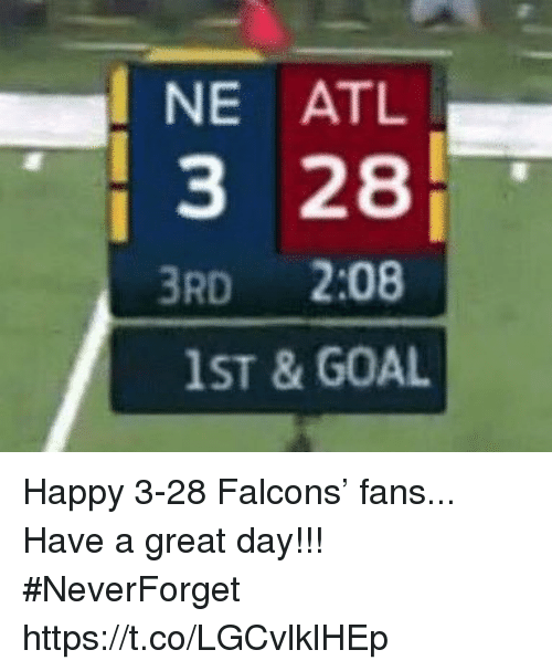 Neverforget: NE ATL  3 28  3RD 2:08  1ST & GOAL Happy 3-28 Falcons' fans... Have a great day!!!  #NeverForget https://t.co/LGCvlklHEp