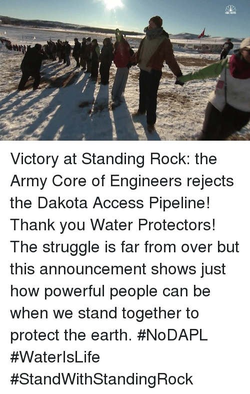 Dakota Access pipeline: NEC NEW Victory at Standing Rock: the Army Core of Engineers rejects the Dakota Access Pipeline! Thank you Water Protectors! The struggle is far from over but this announcement shows just how powerful people can be when we stand together to protect the earth. #NoDAPL #WaterIsLife #StandWithStandingRock