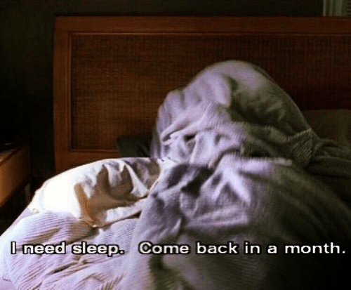 Sleep, Back, and Come Back: need sleep. Come back in a month
