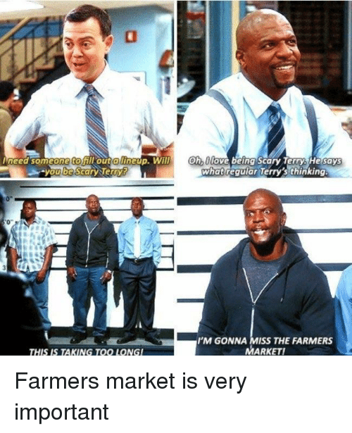 """farmers market: need someone to  out a uneup, Will 0hlove being Scary erry He sayS  ywernv  whatreaular Terry's thinking  youbesear  0""""  I'M GONNA MISS THE FARMERS  MARKET!  THIS IS TAKING TOO LONG Farmers market is very important"""