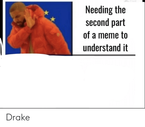 Drake, Meme, and Dank Memes: Needing the  second part  of a meme to  understand it Drake
