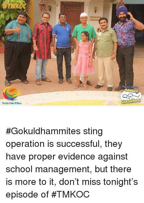 evidently: Neela Tele Films  Mehta  OOLTAN  CHASHMAH #Gokuldhammites sting operation is successful, they have proper evidence against school management, but there is more to it, don't miss tonight's episode of #TMKOC