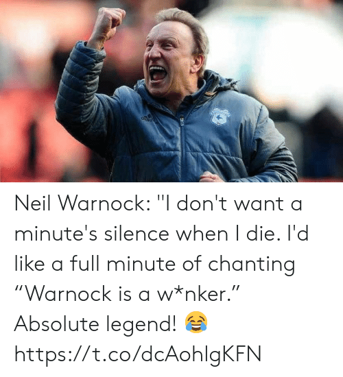 """Soccer, Silence, and Legend: Neil Warnock: """"I don't want a minute's silence when I die. I'd like a full minute of chanting """"Warnock is a w*nker.""""   Absolute legend! 😂 https://t.co/dcAohlgKFN"""