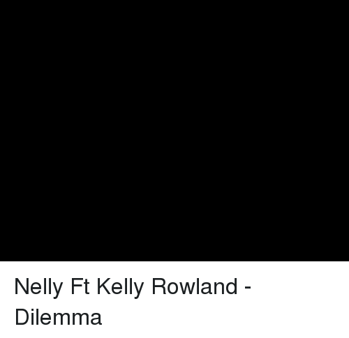 Nelly, Kelly Rowland, and Dilemma: Nelly Ft Kelly Rowland - Dilemma