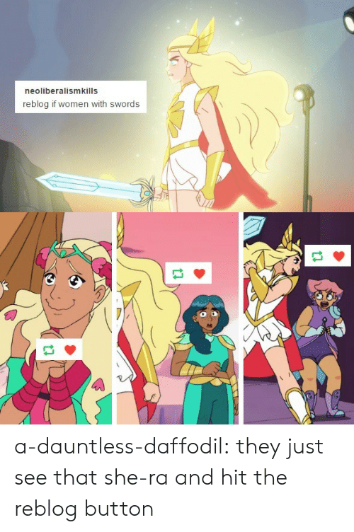 Tumblr, Blog, and Women: neoliberalismkills  reblog if women with swords a-dauntless-daffodil:  they just see that she-ra and hit the reblog button