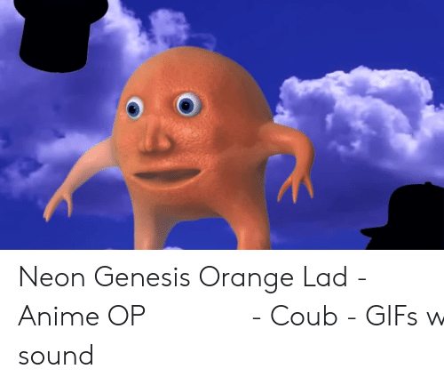Orange Lad: Neon Genesis Orange Lad - Anime OP オレンジ若者 - Coub - GIFs with sound