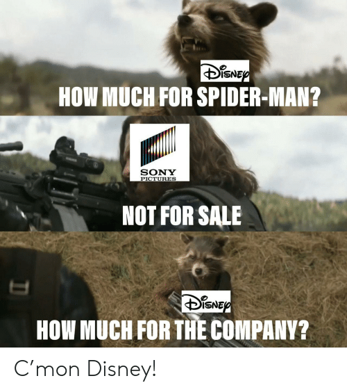 Disney, Sony, and Spider: NEP  HOW MUCH FOR SPIDER-MAN?  SONY  PICTURES  NOT FOR SALE  HOW MUCH FOR THE COMPANY? C'mon Disney!
