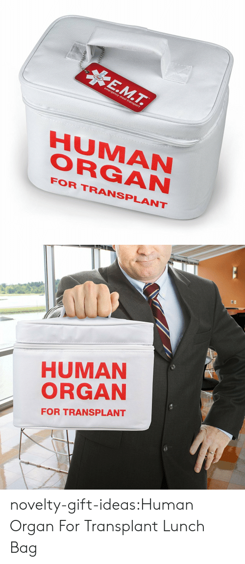 organ: nergency  me  transpo  HUMAN  ORGAN  FOR TRANSPLANT   HUMAN  ORGAN  FOR TRANSPLANT novelty-gift-ideas:Human Organ For Transplant Lunch Bag