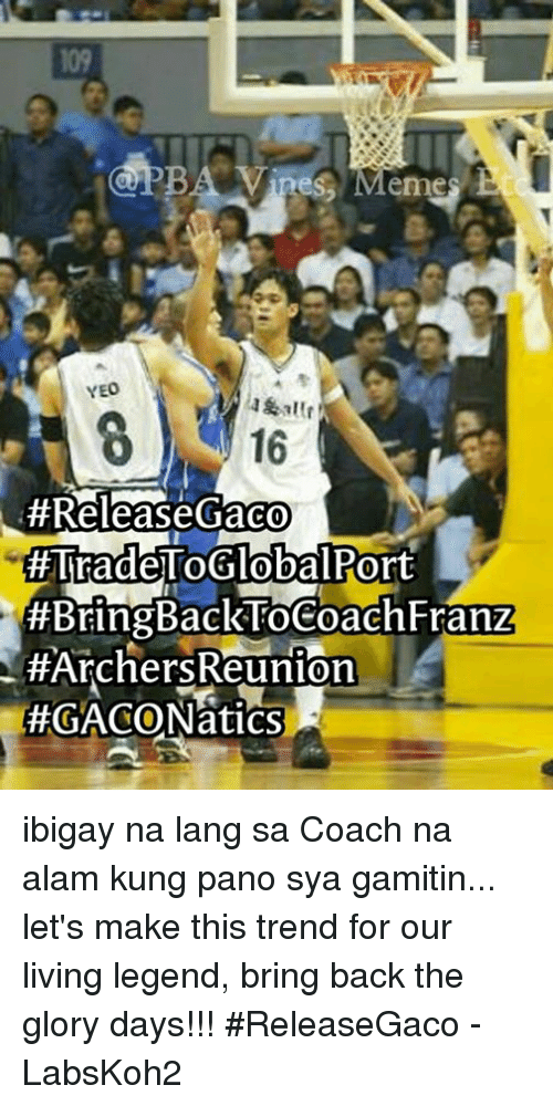 Archer, Live, and Filipino (Language): nes eme  YEO  16  Release Graco  HTradeToGlobal Port  #Bring BackToCoachFranz  #Archers Reunion  HEGACO Natics ibigay na lang sa Coach na alam kung pano sya gamitin... let's make this trend for our living legend, bring back the glory days!!!  #ReleaseGaco  - LabsKoh2