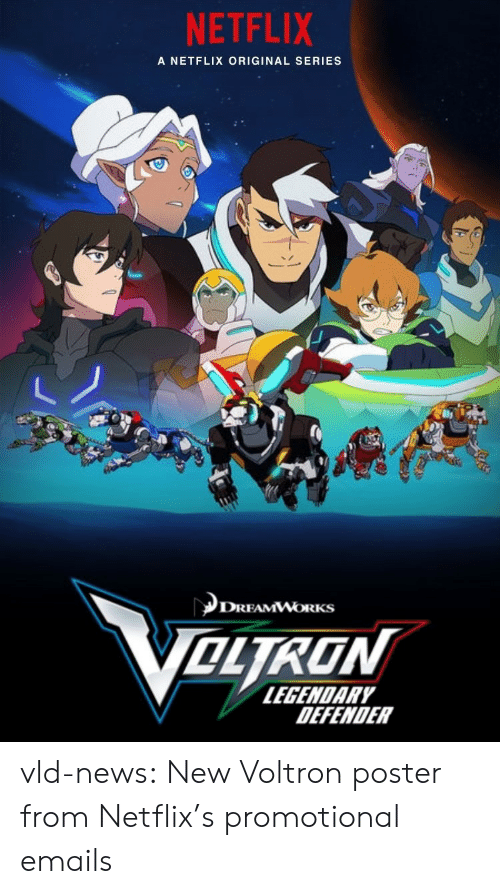 netflixs: NETFLIX  A NETFLIX ORIGINAL SERIES  DREAMWORKS  OLTRON  LEGENDARY  DEFENDER vld-news:  New Voltron poster from Netflix's promotional emails