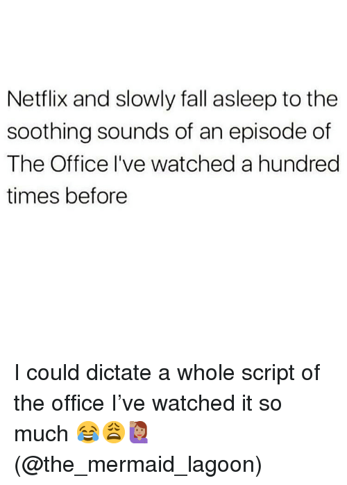 lagoon: Netflix and slowly fall asleep to the  soothing sounds of an episode of  The Office I've watched a hundred  times before I could dictate a whole script of the office I've watched it so much 😂😩🙋🏽‍♀️(@the_mermaid_lagoon)