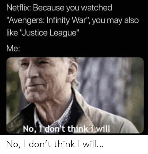 "Infinity War: Netflix: Because you watched  ""Avengers: Infinity War"", you may also  like ""Justice League""  Me:  No, don't thinkiwill No, I don't think I will…"
