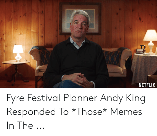 Andy King: NETFLIX Fyre Festival Planner Andy King Responded To *Those* Memes In The ...