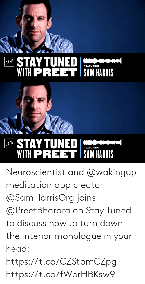 turn: Neuroscientist and @wakingup meditation app creator @SamHarrisOrg joins @PreetBharara on Stay Tuned to discuss how to turn down the interior monologue in your head: https://t.co/CZStpmCZpg https://t.co/fWprHBKsw9