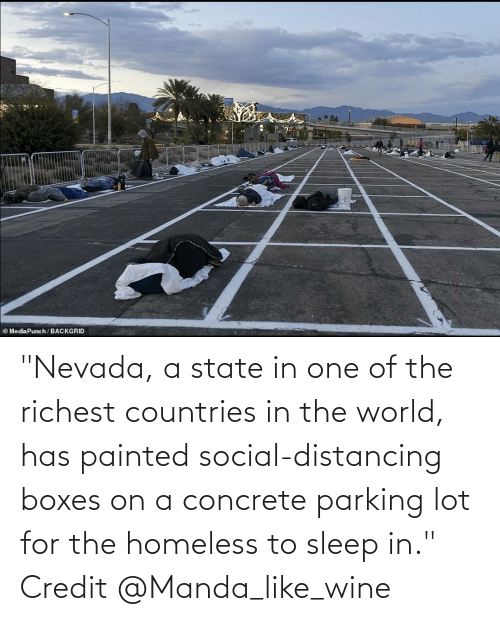 "concrete: ""Nevada, a state in one of the richest countries in the world, has painted social-distancing boxes on a concrete parking lot for the homeless to sleep in."" Credit @Manda_like_wine"