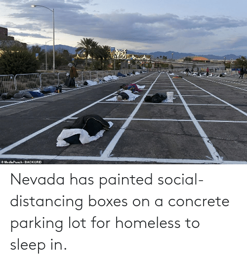 concrete: Nevada has painted social-distancing boxes on a concrete parking lot for homeless to sleep in.