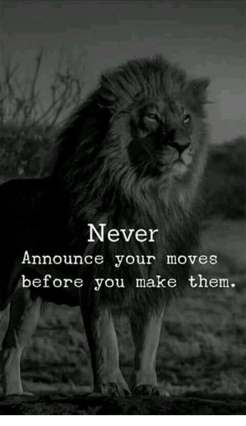 Your Moves: Never  Announce your moves  before you make them.
