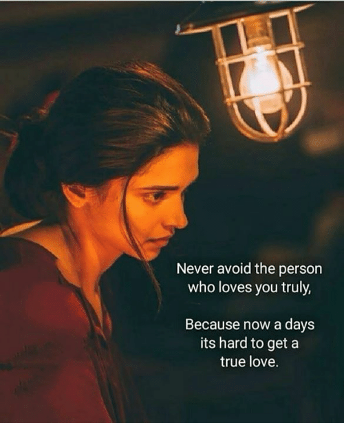 Love, Memes, and True: Never avoid the person  who loves you truly,  Because now a days  its hard to get a  true love.