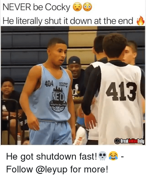 Memes, Break, and Never: NEVER be Cocky  He literally shut it down at the end  404  YOUTH ELITE  Break n Daily He got shutdown fast!💀😂 - Follow @leyup for more!