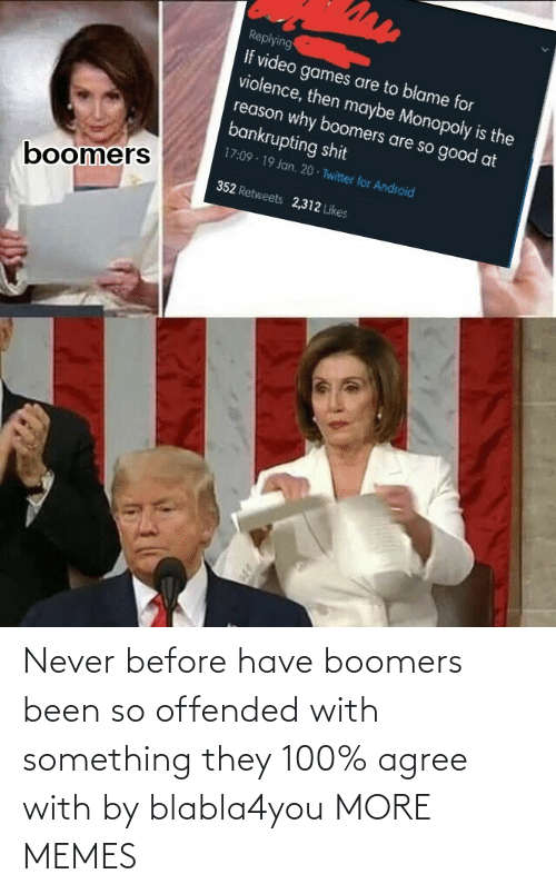 Agree With: Never before have boomers been so offended with something they 100% agree with by blabla4you MORE MEMES