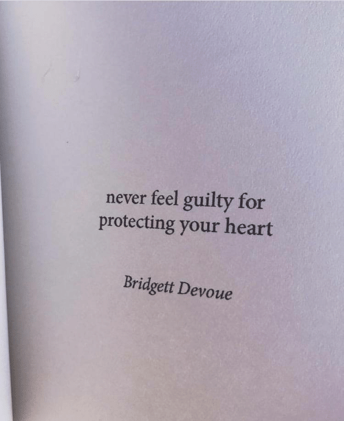 Heart, Never, and For: never feel guilty for  protecting your heart  Bridgett Devoue
