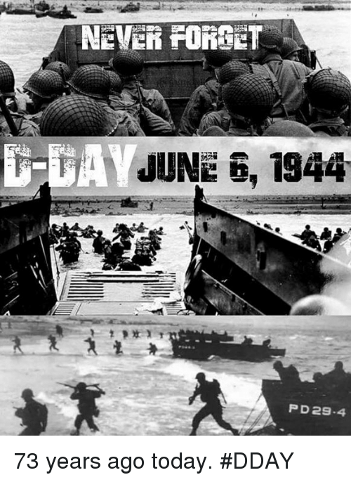 june 6 1944: NEVER FORGET  IT-TAY JUNE 6, 1944  PD 29-4 73 years ago today. #DDAY