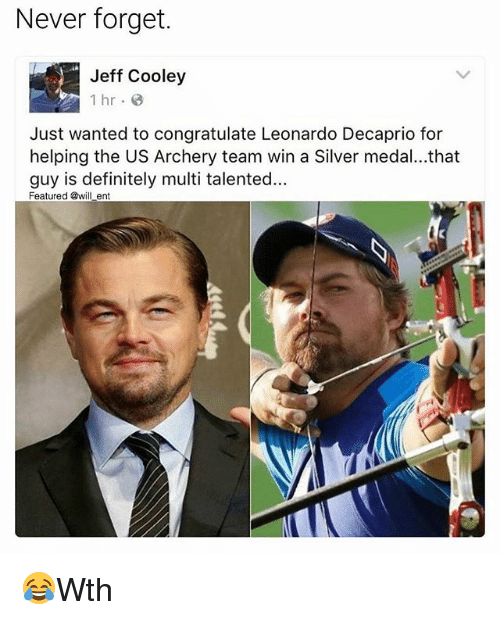 archery: Never forget.  Jeff Cooley  1 hr B  Just wanted to congratulate Leonardo Decaprio for  helping the US Archery team win a Silver medal...that  guy is definitely multi talented...  Featured @will en 😂Wth