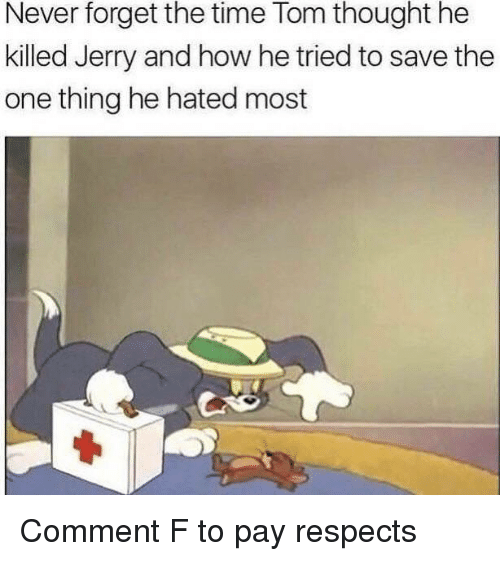 Time, Never, and Thought: Never forget the time Tom thought he  killed Jerry and how he tried to save the  one thing he hated most Comment F to pay respects