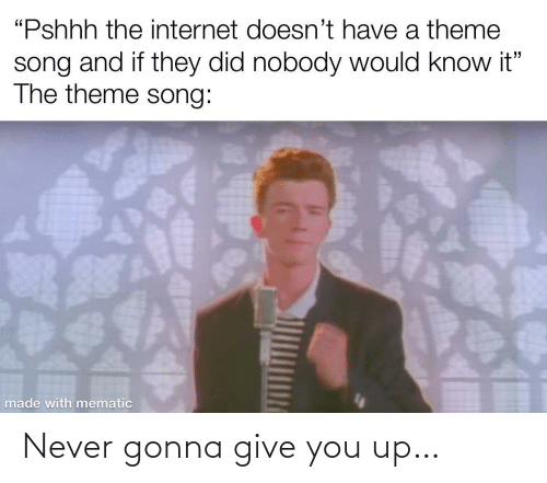 You Up: Never gonna give you up…
