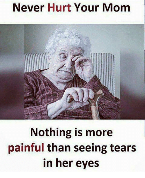 Hurtfully: Never Hurt Your Mom  Nothing is more  painful than seeing tears  in her eyes