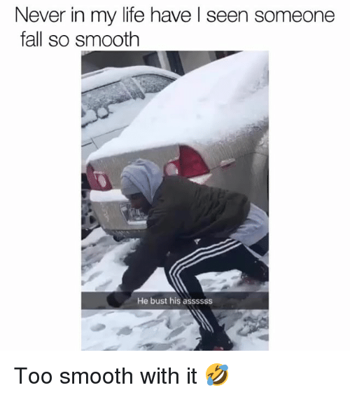 So Smooth: Never in my life have l seen someone  fall so smooth  He bust his assssss Too smooth with it 🤣