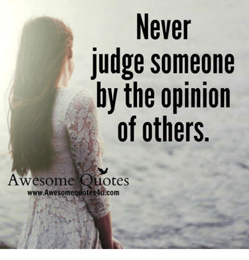 Awesomes: Never  Judge someone  by the opinion  of others.  Awesome Quotes  quotes40.com
