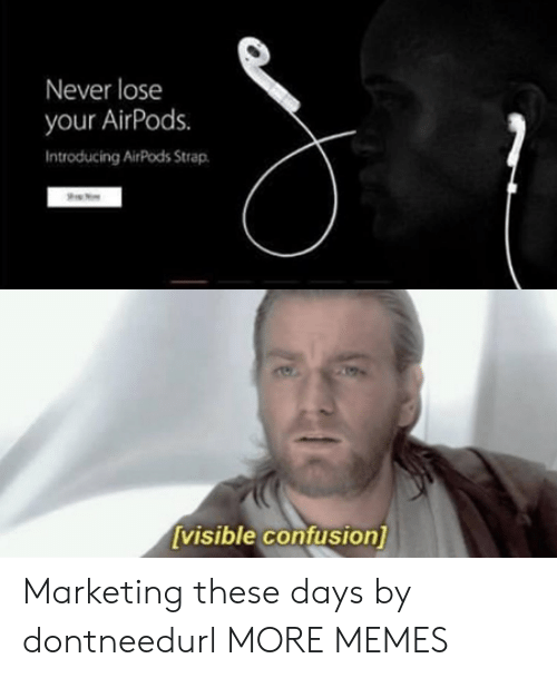 Dank, Memes, and Target: Never lose  your AirPods.  Introducing AirPods Strap  visible confusion] Marketing these days by dontneedurl MORE MEMES