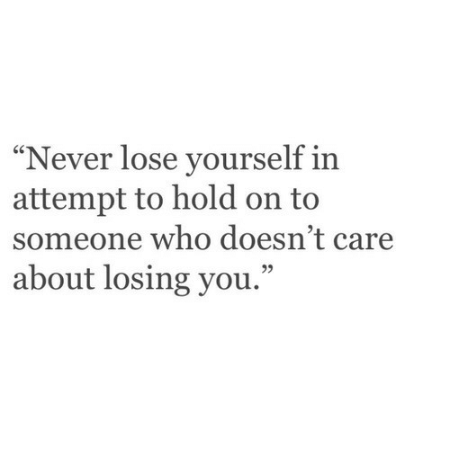 "Lose Yourself, Never, and Who: ""Never lose yourself in  attempt to hold on to  someone who doesn't care  about losing you.""  95"