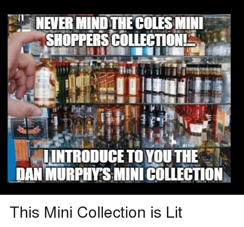 """Lit, Memes, and Mind: NEVER MIND THE COLES MINL  SHOPPERS COLLECTION  """" LİNTRODUCE TO YOU THE :  DAN MURPHYSMINI COLLECTION This Mini Collection is Lit"""