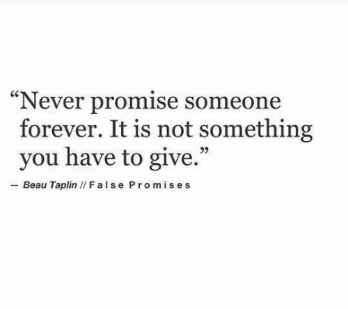 "Forever, Never, and You: ""Never promise someone  forever. It is not something  you have to give.""  - Beau Taplin / False Promises"