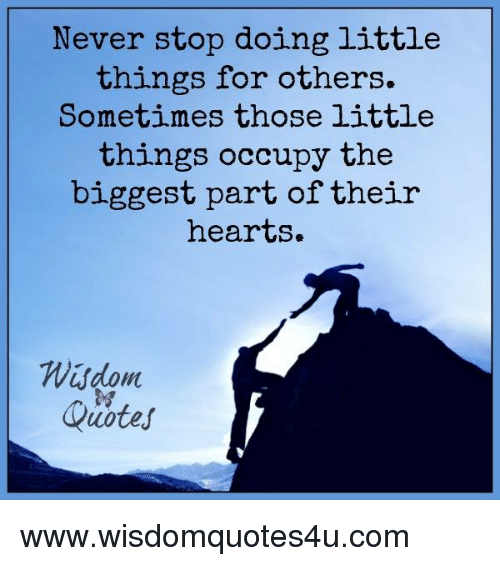 Never Stop Doing Little Things For Others Sometimes Those Little
